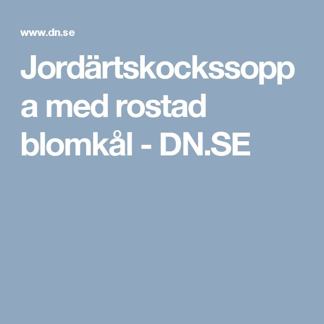 Jordärtskockssoppa med rostad blomkål - DN.SE