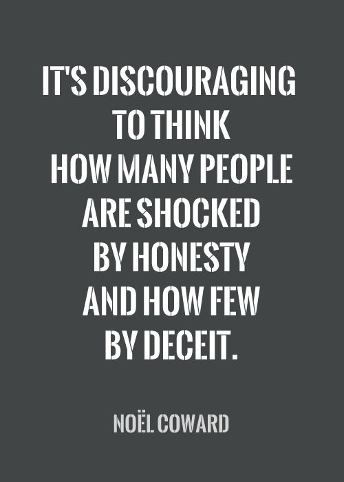 It's discouraging to think how many people are shocked by honesty and how few by deceit. Noël Coward #quotes