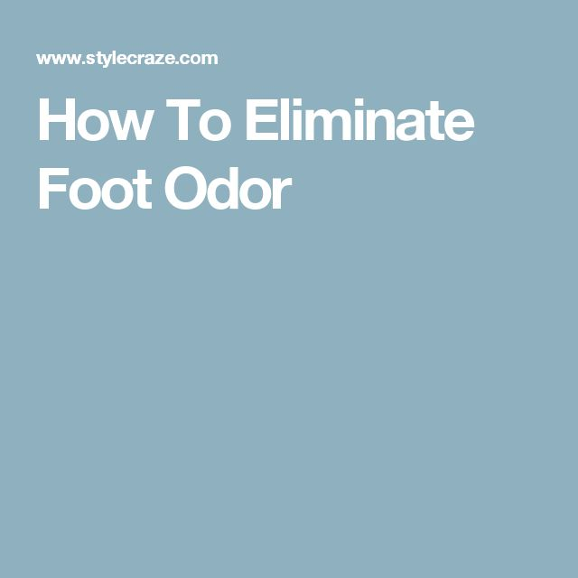 Best 25 Foot Odor Ideas On Pinterest Get Rid Of Stinky