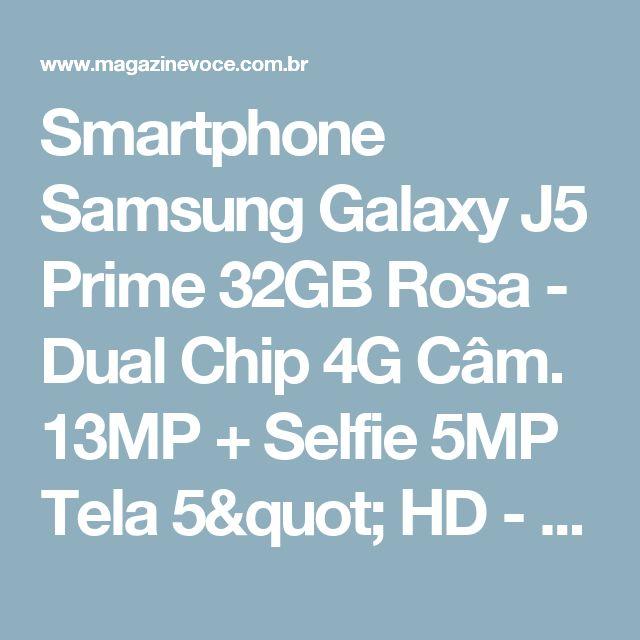 "Smartphone Samsung Galaxy J5 Prime 32GB Rosa - Dual Chip 4G Câm. 13MP + Selfie 5MP Tela 5"" HD - Magazine Vrshop"