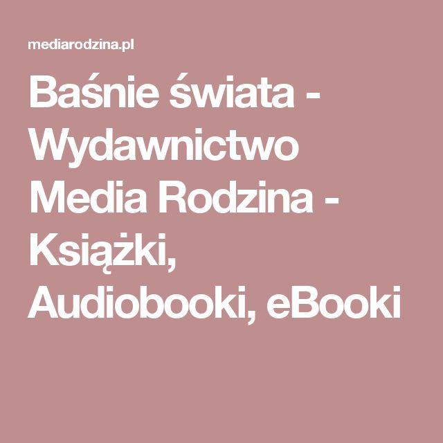 Baśnie świata - Wydawnictwo Media Rodzina - Książki, Audiobooki, eBooki
