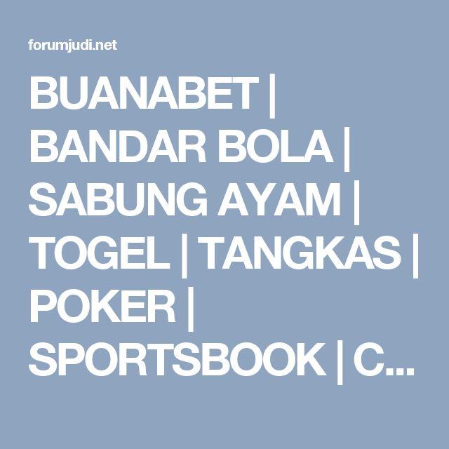 BUANABET | BANDAR BOLA | SABUNG AYAM | TOGEL | TANGKAS | POKER | SPORTSBOOK | CASINO | ForumJudi
