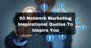 50 Network Marketing Inspirational Quotes To Inspire You - http://www.rondeering.com/50-network-marketing-inspirational-quotes-inspire/ #networkmarketingquotes #inspirationalquotes