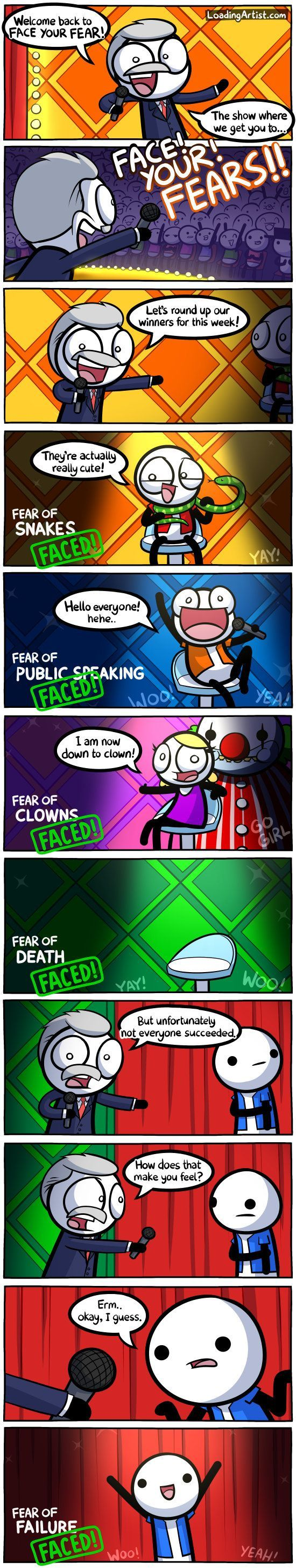 .. the show where we get you to FACE! YOUR! FEARS!!