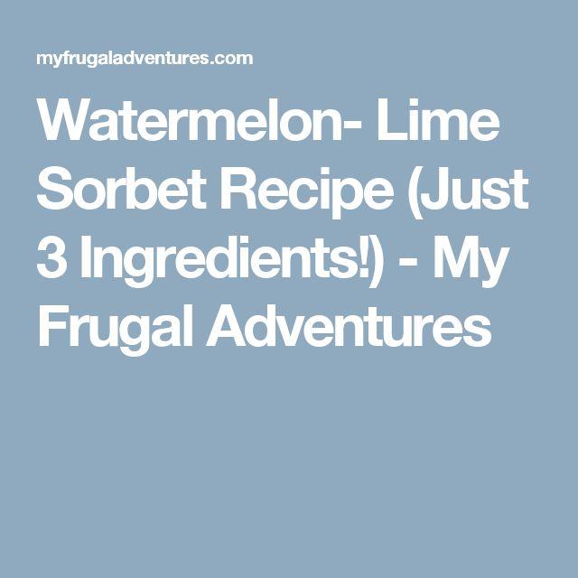 Watermelon- Lime Sorbet Recipe (Just 3 Ingredients!) - My Frugal Adventures