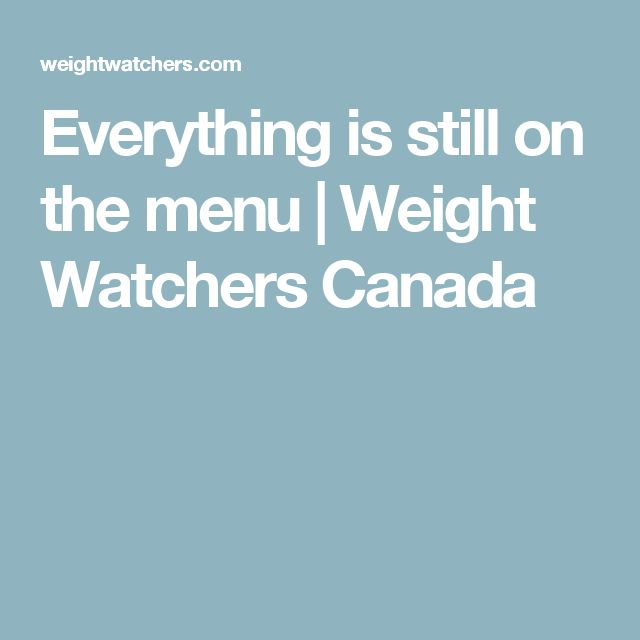 Everything is still on the menu | Weight Watchers Canada
