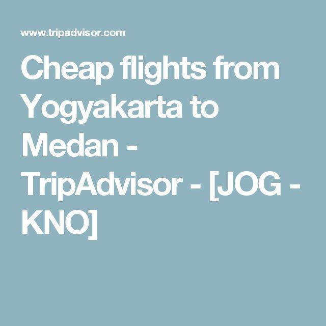 Cheap flights from Yogyakarta to Medan - TripAdvisor - [JOG - KNO]
