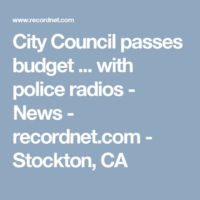 City Council passes budget ... with police radios - News - recordnet.com - Stockton, CA