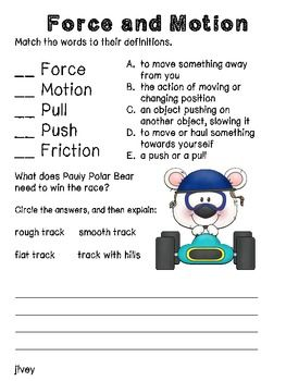 This activity is intended for application of force and motion vocabulary/concepts. Students should match words (force, motion, push, pull, and friction) and definitions, as well as tell why a smooth, flat track would be best for a race.  You might also be interested in: Simple Machine Interactive Notebook Activities or check out my other science products!
