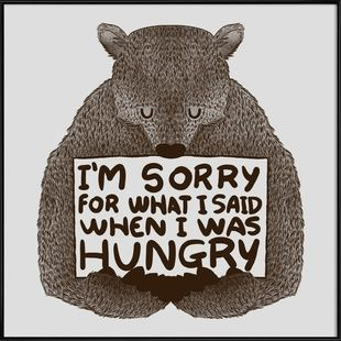 I'm Sorry For What I Said When I Was Hungry - Tobe Fonseca - Poster im Kunststoffrahmen