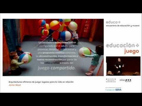 Educa+ / Javier Abad: Arquitecturas efímeras de juego: lugares para la v...