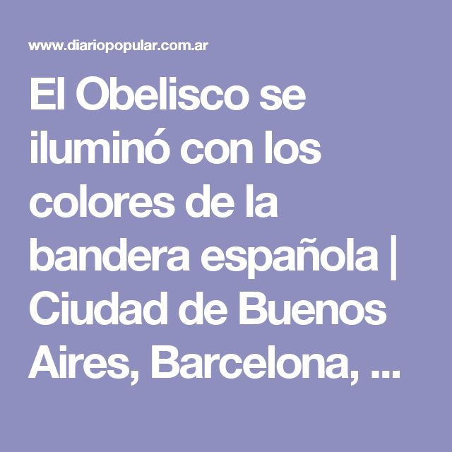 El Obelisco se iluminó con los colores de la bandera española   Ciudad de Buenos Aires, Barcelona, Atentado