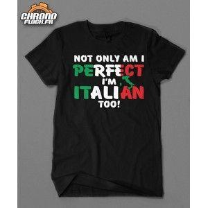"""T-shirt humoristique imprimé """"Not only I'm perfect / I'm Italian too !"""", coupe homme et femme. Avec ce tee shirt personnalisé manches courtes à col rond, vous serez Italien jusqu'au bout des coutures !"""