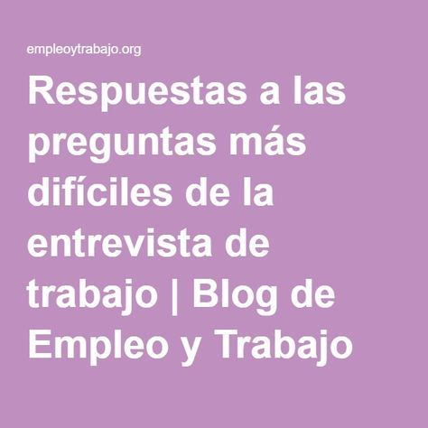 Respuestas a las preguntas más difíciles de la entrevista de trabajo   Blog de Empleo y Trabajo