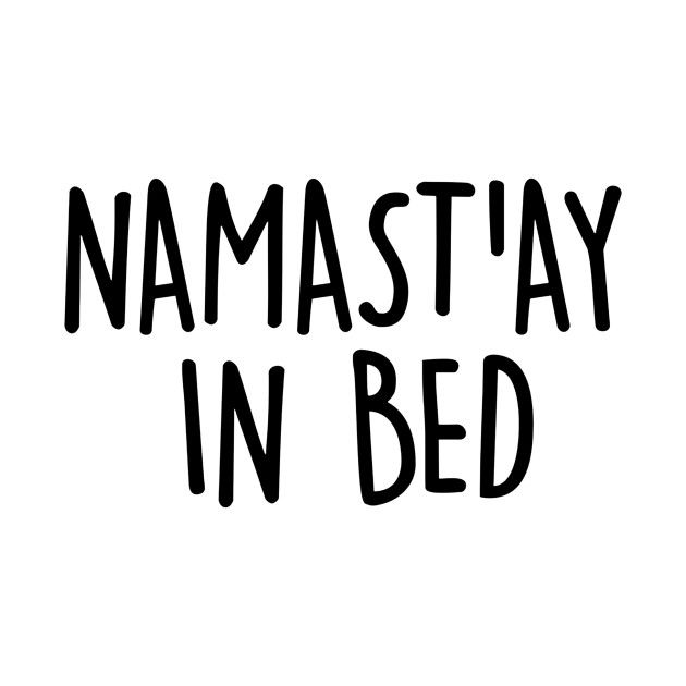 Check out this awesome 'Namastay+in+bed' design on @TeePublic!