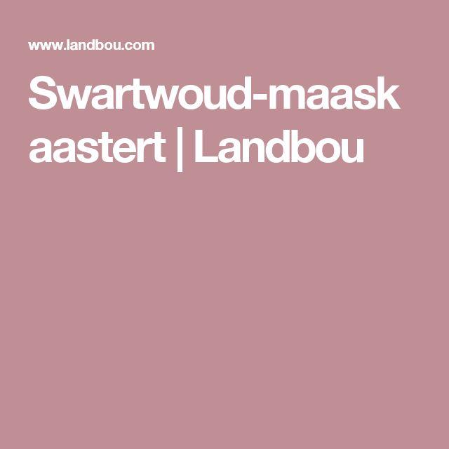 Swartwoud-maaskaastert | Landbou