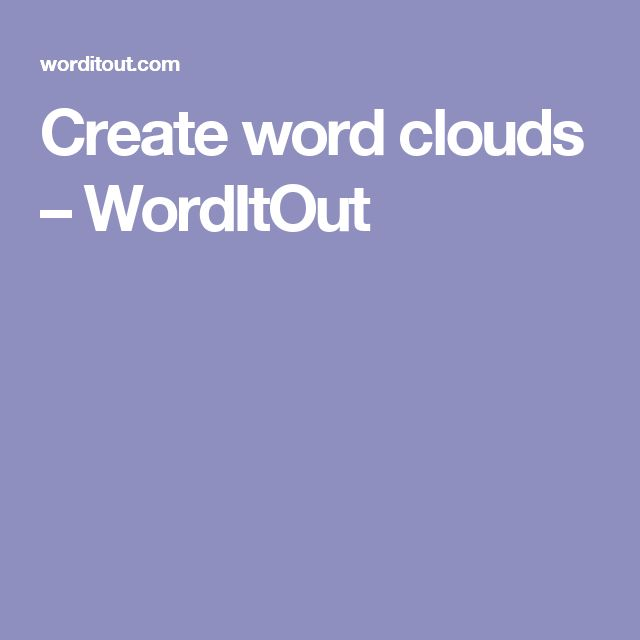 Create word clouds – WordItOut