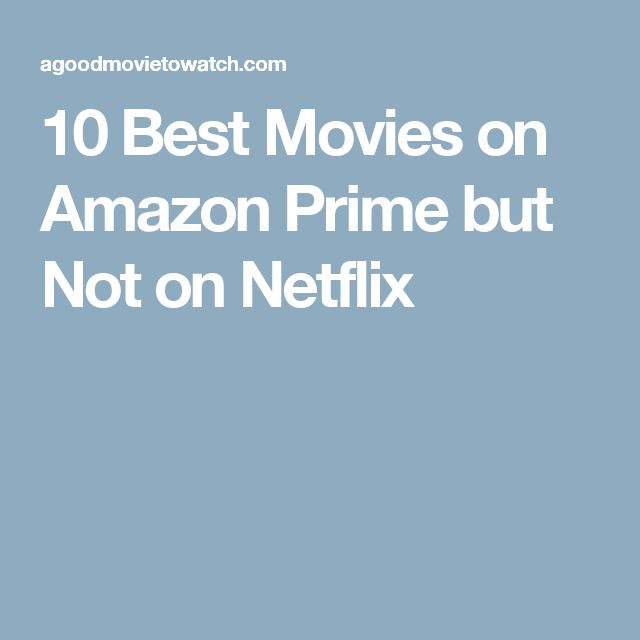 10 Best Movies on Amazon Prime but Not on Netflix