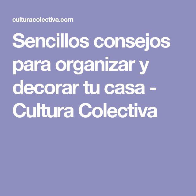 Sencillos consejos para organizar y decorar tu casa - Cultura Colectiva