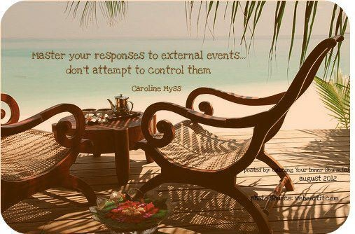 master your responses to external events, don't attempt to control them. Caroline Myss