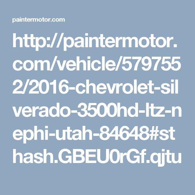 http://paintermotor.com/vehicle/5797552/2016-chevrolet-silverado-3500hd-ltz-nephi-utah-84648#sthash.GBEU0rGf.qjtu