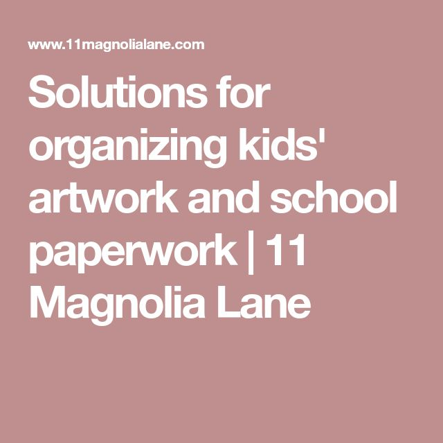 Solutions for organizing kids' artwork and school paperwork | 11 Magnolia Lane