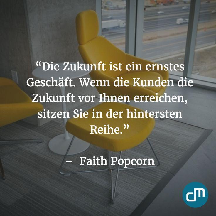 """""""Die Zukunft ist ein ernstes Geschäft. Wenn die Kunden die Zukunft vor Ihnen erreichen, sitzen Sie in der hintersten Reihe."""" - Faith…"""