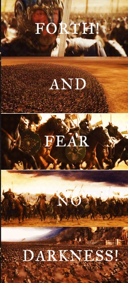 Arise, arise riders of Theoden! Spear shall be shaken! Shields shall be splintered! A sword day, a red day, ere the sun rises!