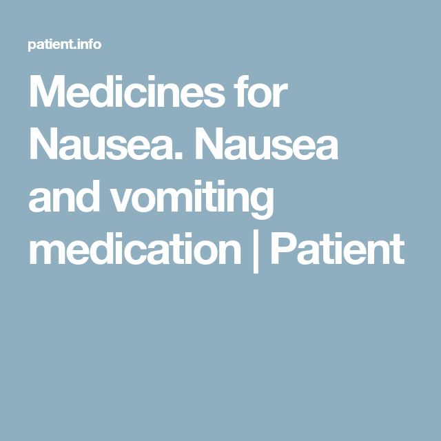 Medicines for Nausea. Nausea and vomiting medication | Patient