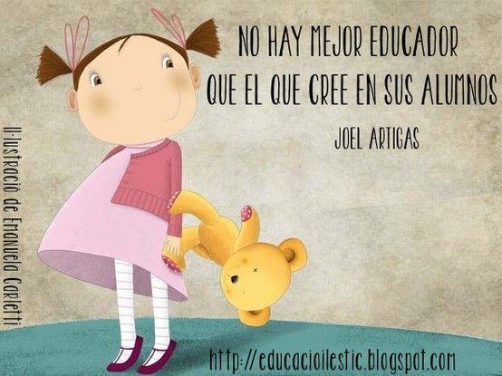 """""""No hay mejor educador que el que cree en sus alumnos"""" - Joel Artigas"""