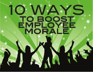 Here are 10 amazing ways you and your company can boost employee morale.