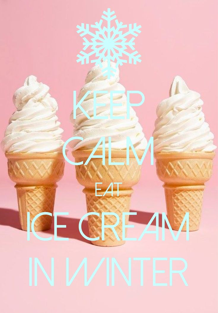 keep calm eat ice cream in winter / Created with Keep Calm and Carry On for iOS #keepcalm #icecream