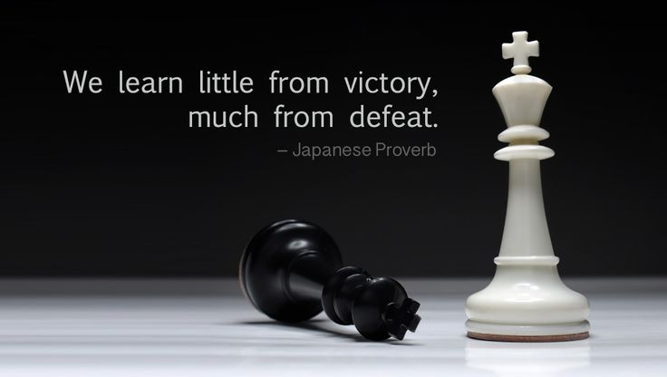 We learn little from victory, much from defeat. – Japanese Proverb