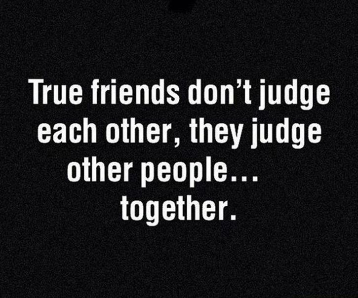 True friends judge others... Together  ;-)