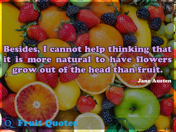 Besides, I cannot help thinking that it is more natural to have flowers grow out of the head than fruit. Fruit Quotes 28