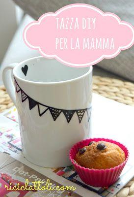Riciclattoli (e dintorni...): Idee per la festa della mamma: la tazza da colazione fai da te