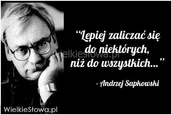 Lepiej zaliczać się do niektórych... #Sapkowski-Andrzej, #Życie