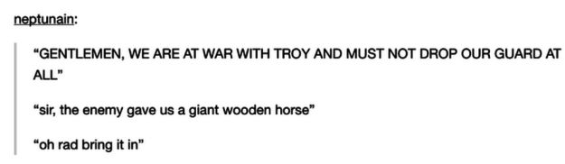 This take on the Trojan horse: | 16 Times Tumblr Was Fucking Funny About History