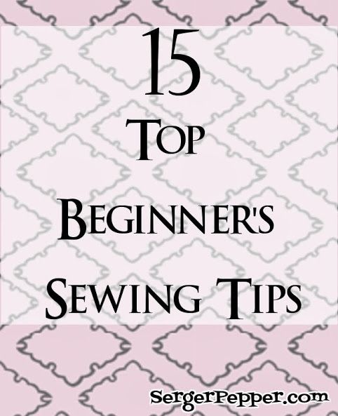 15 Top Beginner's Sewing Tips - Sew Basic Series | Serger Pepper (proper needle sizes and other great tips!)