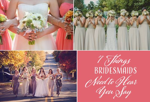 7 Things Bridesmaids Need to Hear You Say