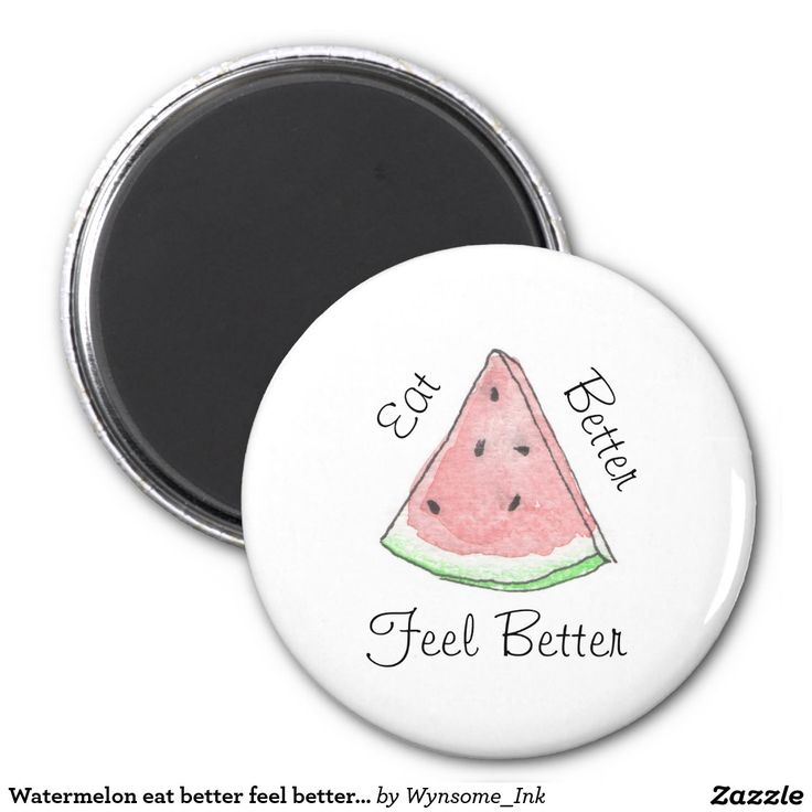 Watermelon eat better feel better magnet