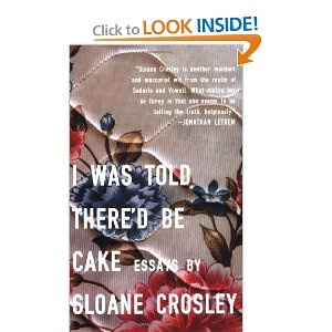 I Was Told There'd Be Cake: Essays by  Sloane Crosley