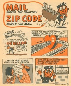 """""""Zippy"""" from 1968.  """"Mail moves the country.  Zip Code moves the mail"""".  The US Post Office implemented Zip (Zone Improvement Plan) codes and two-letter state abbreviations in 1963."""
