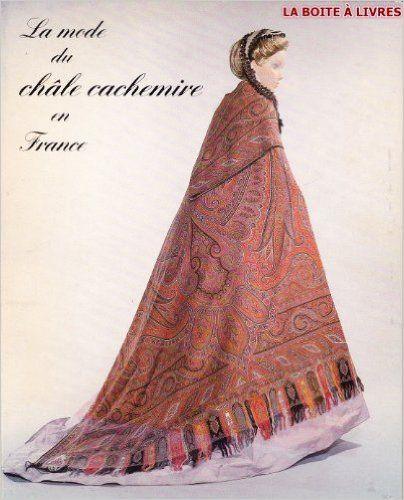 Amazon.fr - La mode du châle cachemire en France. Catalogue d'exposition au Palais Galliera Mai-Octobre 1982 - Musée de la Mode et du Costume - Livres