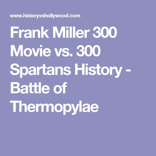 Frank Miller 300 Movie vs. 300 Spartans History - Battle of Thermopylae