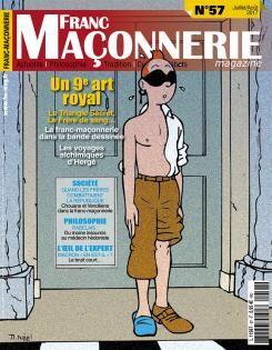 Franc-Maçonnerie Magazine N° 57(juillet/août 2017) est sortie en kiosque et il consacre sa couverture à un dossier intitulé «Un 9e Art Royal : La franc-maçonnerie dans la bande dessinée Les voyages alchimiques d'Hergé« Cet été, nous vous proposons un voyage dans le 9e art : l'univers de la bande dessinée semble avoir trouvé une source inépuisable d'inspiration. Nous n'irons pasvous raconter que le père de l'inoxydable Tintin était franc-maçon, mais plutôt vous mener sur les rivages d...