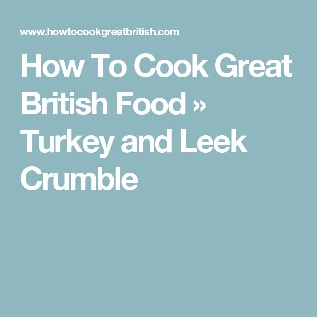 How To Cook Great British Food   » Turkey and Leek Crumble