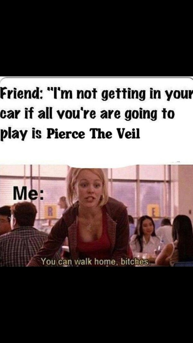 Pierce The Veil hahahaha maybe.....