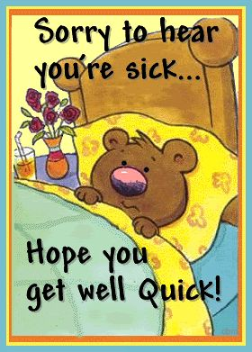 Hope You Get Well Quick. ..