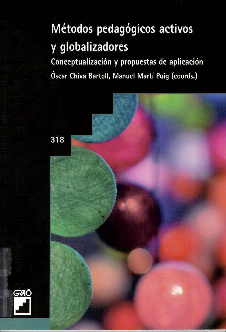 Métodos pedagógicos activos y globalizadores : conceptualización y propuestas de aplicación / Óscar Chiva Bartoll, Manuel Martí Puig (coords.) http://absysnetweb.bbtk.ull.es/cgi-bin/abnetopac01?TITN=544836
